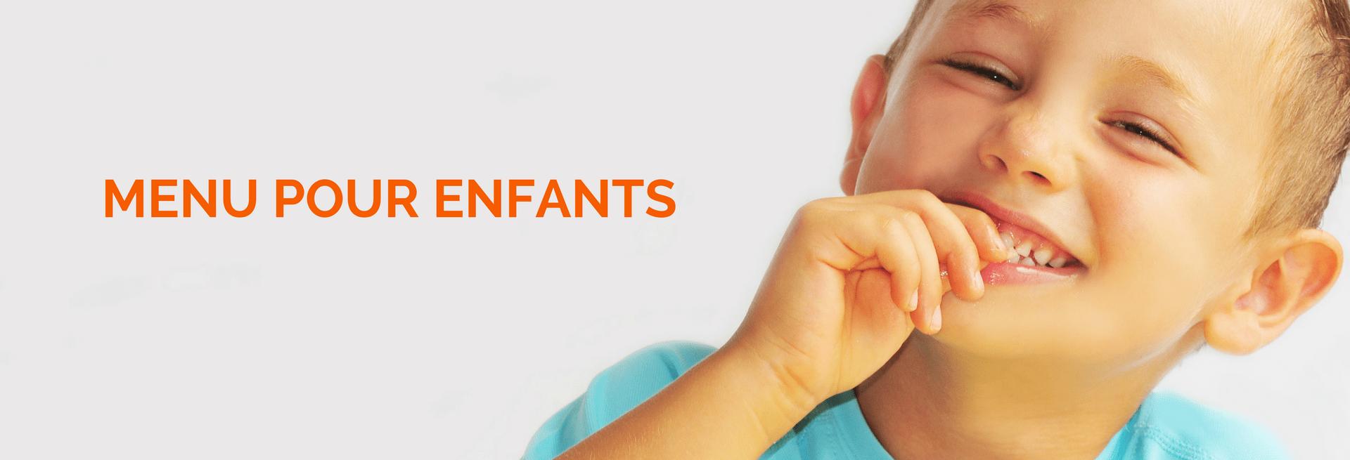 Cliquez ici pour connaître notre MENU POUR ENFANTS!
